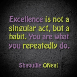 Excellence in not a singular act, but a habit. You are what you repeatedly do.Creative Unleashed