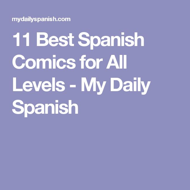 11 Best Spanish Comics for All Levels - My Daily Spanish (yes! Comics are authentic resource!)