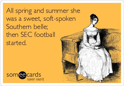 All+spring+and+summer+she+was+a+sweet,+soft-spoken+Southern+belle;+then+SEC+football+started.