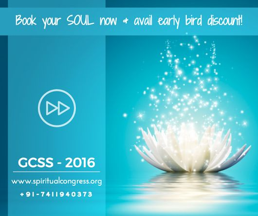 Treat Yourself. Be a part of a Powerful Spiritual Revolution! ‪#‎GCSS2016‬ - Book your SOUL now & avail early bird discount! www.spiritualcongress.org | +917411940373 | info@spiritualcongress.org