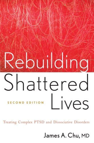 """Rebuilding Shattered Lives: Treating Complex PTSD and Dissociative Disorders #book #health http://www.healthbooksshop.com/rebuilding-shattered-lives-treating-complex-ptsd-and-dissociative-disorders-2/ Praise for Rebuilding Shattered Lives, Second Edition  """"In this new edition of """"Rebuilding Shattered Lives,"""" Dr. Chu distills the wisdom he has gained from many years spent building and directing an extraordinary therapeutic community in a major teaching hospital. Both beginners and exp.."""