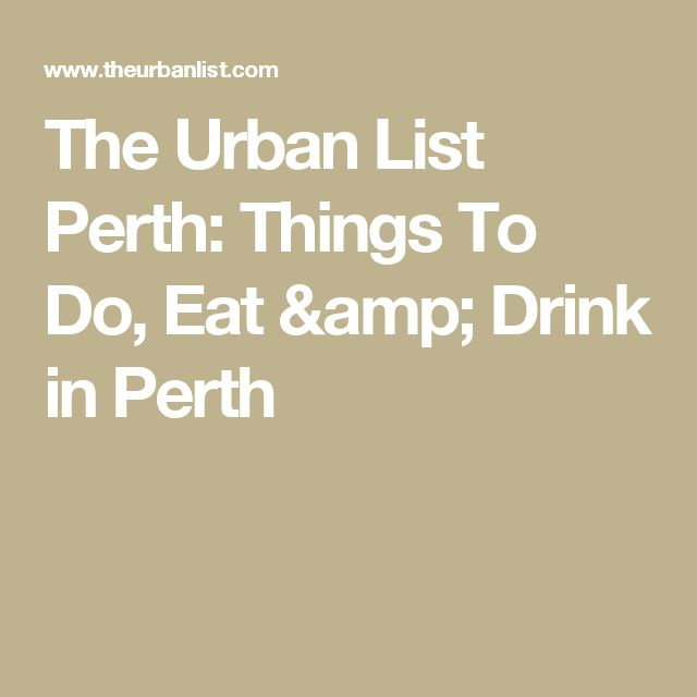 The Urban List Perth: Things To Do, Eat & Drink in Perth