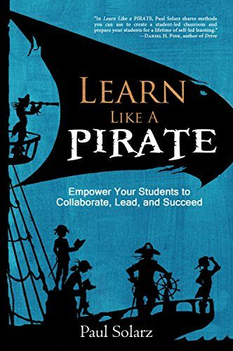 Learn Like a PIRATE: Empower Your Students to Collaborate, Lead, and Succeed eBook: Paul Solarz, Dave Burgess: Amazon.co.uk: Kindle Store