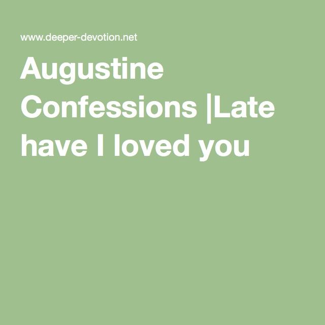 Augustine Confessions |Late have I loved you