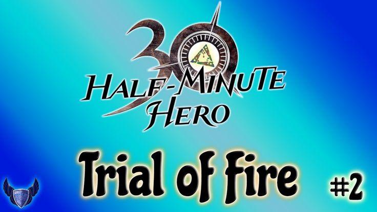 Trial of Fire || Half Minute Hero || #2