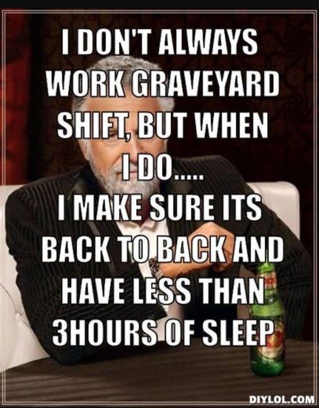 b308b344890d911c053b4c62804e9be8 graveyard shift graveyards 971 best registered nurse images on pinterest registered nurses,Night Shift Meme Sleep
