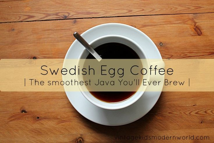 Swedish (Egg) Coffee      8 c. filtered cool water     1 c. ground coffee of your choice     1 egg with the shell     additional 1/3 c....