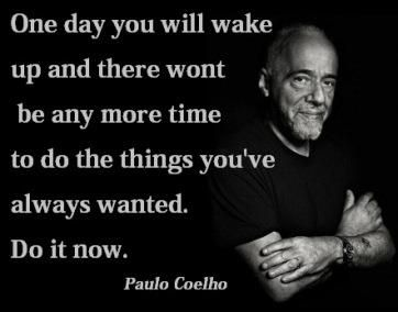 do it nowThoughts, One Day, Paulocoelho, Life, Inspiration, Quotes, Paulo Coelho, Wake Up, Living