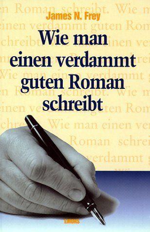 """""""Können wir danach alle geniale Romane schreiben?"""" Testbericht für Wie man einen verdammt guten Roman schreibt, Bd - James N. Frey"""