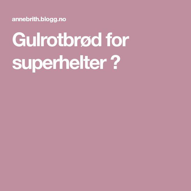 Gulrotbrød for superhelter ❤