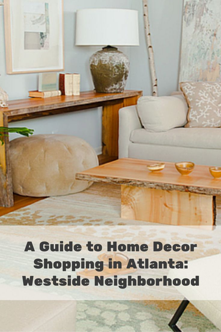 Interiors Shopping In Atlanta Westside Neighborhood The Westside Neighborhood In Atlanta Is Conveniently Located