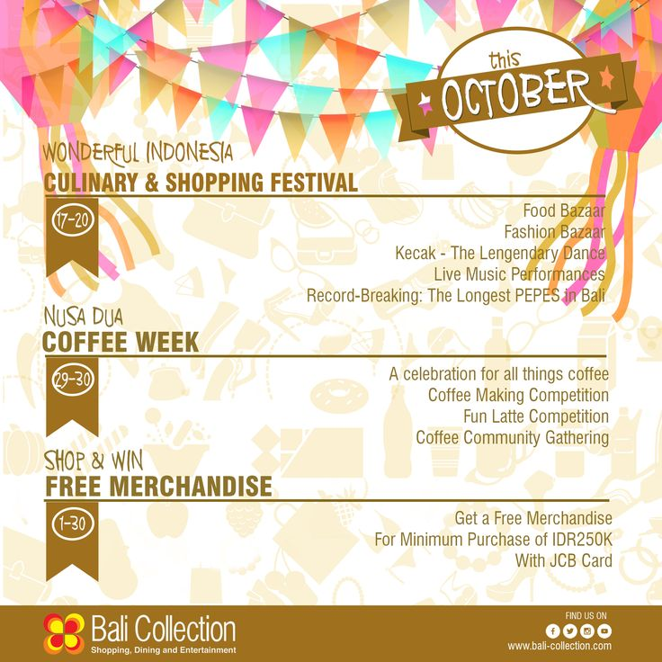 THIS OCTOBER AT BALI COLLECTION Dive into the richness of Indonesian cuisine and cultures in Wonderful Indonesia Culinary and Shopping Festival, from 17 to 20. Bring along friends and family to enjoy your favorite coffee in Nusa Dua Coffee Week, 29-30. Shop til you drop with special offer from our tenant and get a FREE merchandise by using JCB Card.