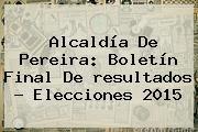 http://tecnoautos.com/wp-content/uploads/imagenes/tendencias/thumbs/alcaldia-de-pereira-boletin-final-de-resultados-elecciones-2015.jpg Resultados Elecciones 2015. Alcaldía de Pereira: Boletín Final de resultados - Elecciones 2015, Enlaces, Imágenes, Videos y Tweets - http://tecnoautos.com/actualidad/resultados-elecciones-2015-alcaldia-de-pereira-boletin-final-de-resultados-elecciones-2015/