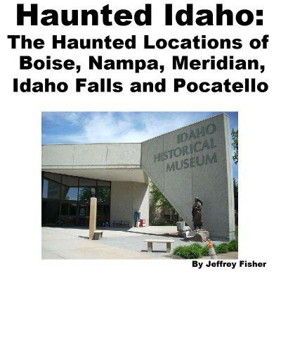 Haunted Idaho: The Haunted Locations of Boise, Nampa, Meridian, Idaho Falls and Pocatello by Jeffrey Fisher. $2.99
