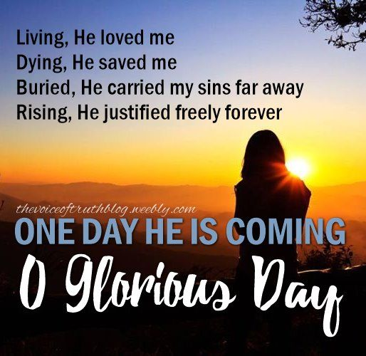 """""""Living, He loved me. Dying, He saved me. Buried, He carried my sins far away. Rising, He justified freely forever, One day He is coming, O Glorious day!"""" -- by Casting Crowns.  thevoiceoftruthblog.weebly.com"""