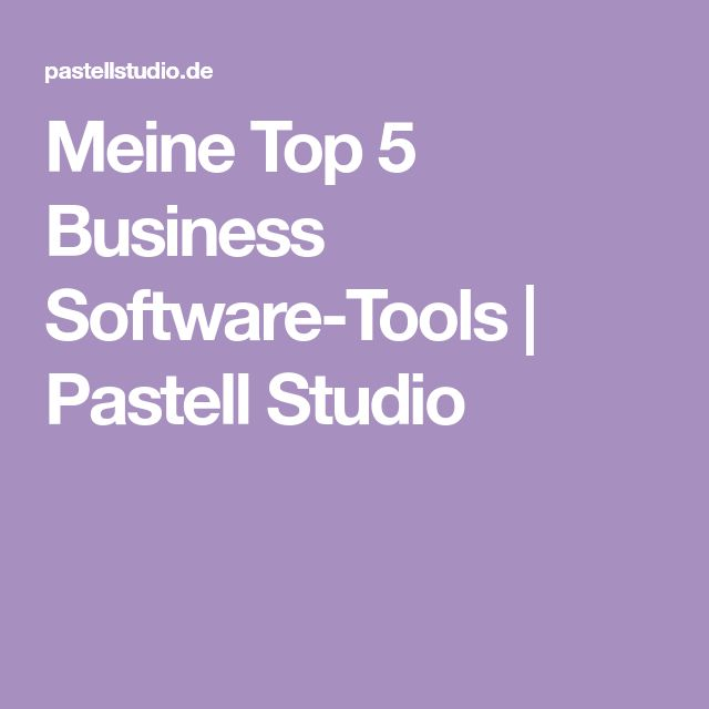 Meine Top 5 Business Software-Tools | Pastell Studio