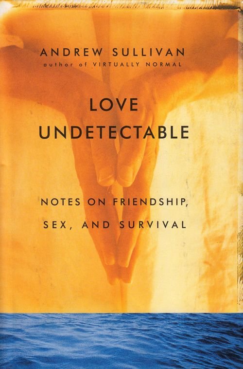 Love Undetectable: Andrew Sullivan on Why Friendship Is a Greater Gift Than Romantic Love | Brain Pickings