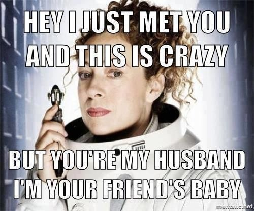 River Song (Melody Pond) Hey I Just Met You And This Is