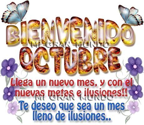 Bienvenido Octubre Llega un nuevo mes y con el nuevas metas e ilusiones, Te deseo que sea un mes de ilusiones