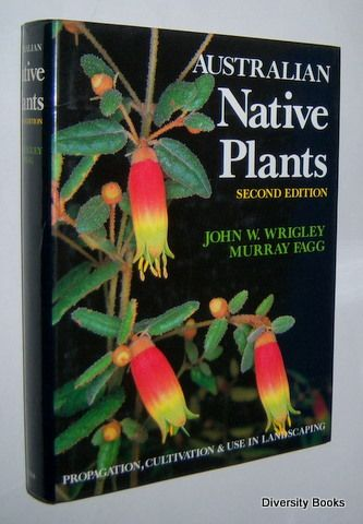 AUSTRALIAN NATIVE PLANTS : A Manual for Their Propagation, Cultivation and Use in Landscaping, by John W. Wrigley and Murray Fagg