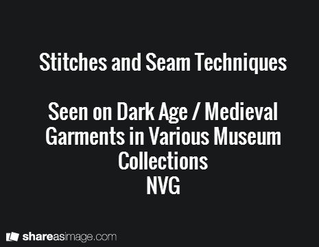 Stitches and Seam Techniques  Seen on Dark Age / Medieval Garments in Various Museum Collections NVG