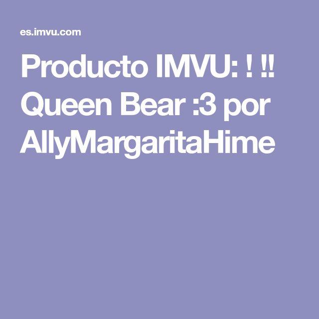 Producto IMVU: ! !! Queen Bear :3 por AllyMargaritaHime