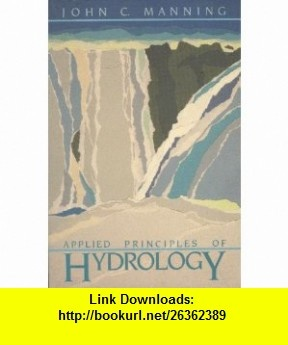 Applied Principles of Hydrology (9780675207805) John Manning , ISBN-10: 0675207800  , ISBN-13: 978-0675207805 ,  , tutorials , pdf , ebook , torrent , downloads , rapidshare , filesonic , hotfile , megaupload , fileserve