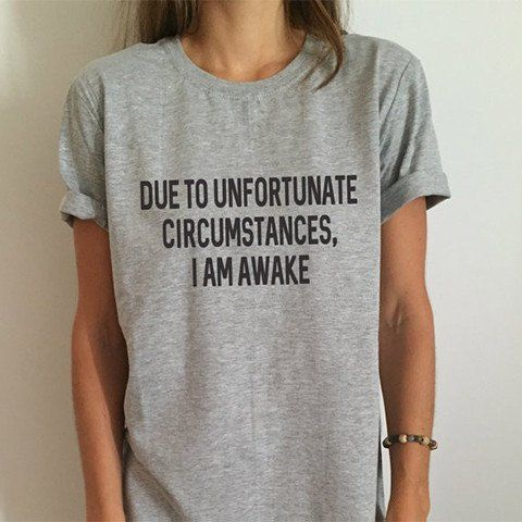 Due to Unfortunate Circumstances I Am Awake Funny T-shirt - Rebel Style Shop - The gray shirt is perfect for grunge looks, especially when paired with a pleated skirt or sexy shorts, and sneakers. #shirt