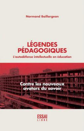 BAILLARGEON, Normand. Légendes pédagogiques : l' autodéfense intellectuelle en éducation. Poètes de Brousse, Montréal, 2013.