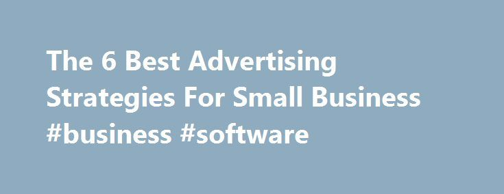The 6 Best Advertising Strategies For Small Business #business #software http://busines.remmont.com/the-6-best-advertising-strategies-for-small-business-business-software/  #business advertising # The 6 Best Advertising Strategies For Small Business Small business owners need to be realistic about their advertising campaigns. Typically, of course, they ll be looking for effective, low-cost solutions, but typically, too, you can have just one or the other; you re unlikely to find a…