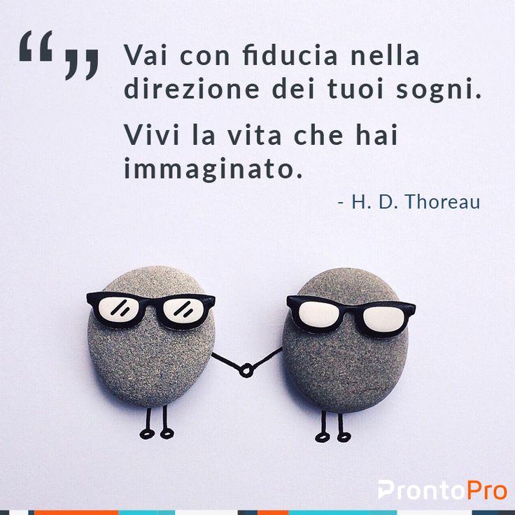 """""""Vai con fiducia nella direzione dei tuoi sogni. Vivi la vita che hai immaginato."""" H.D. Thoreau - Frasi   Motivazione   Ispirazione - Non è mai tardi per tendere ai tuoi obiettivi di formazione personale...per qualsiasi cosa tu voglia imparare c'è un Insegnante pronto a guidarti su ProntoPro.it!"""
