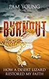 Free Kindle Book -   BURNOUT: How a Desert Lizard Restored My Faith (Burnout to Bliss Book 1)
