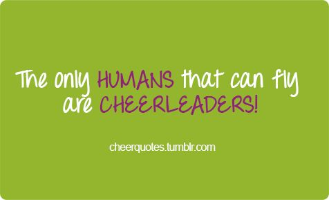 The only humans that can fly are cheerleaders. #cheerquotes #cheerleading #cheer #cheerleader