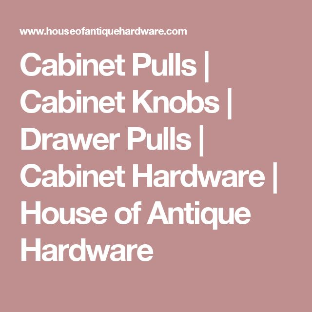 Cabinet Pulls | Cabinet Knobs | Drawer Pulls | Cabinet Hardware | House of Antique  Hardware - 25 Best Hardware Images On Pinterest Cabinet Hardware, Door