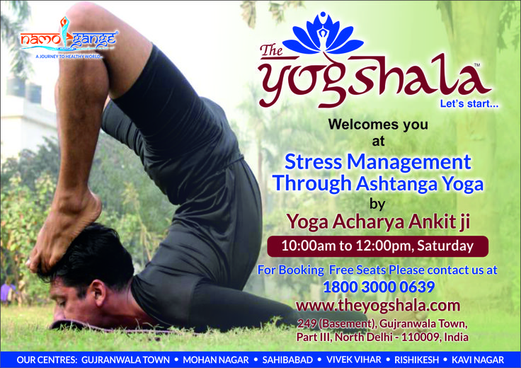Namo Gange Namaskar!!! The Unit of Namo Gange Trust, The Yogshala is organizing a high profile free workshop on 'Stress Management Through Ashtanga Yoga' by Yoga Acharya Ankit Ji on Saturday (29/04/2017) at Gujranwala Town, Delhi. All the health aspirants are cordially invited for free enrollment as limited seats are available. http://www.theyogshala.com #TheYogshala #TheYogshalaSaturdayFreeWorkshop #TheYogshalaGujranwalaTownDelhi