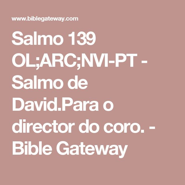 Salmo 139 OL;ARC;NVI-PT - Salmo de David.Para o director do coro. - Bible Gateway