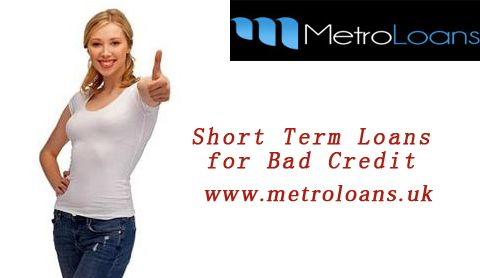 Short Term Loans for Bad Credit People on Maximum Benefits Metro Loans is a leading online loan lender in the UK, offering short term loans for bad credit people on affordable interest rates and easy repayments terms. The borrowers don't need to pay upfront charges and no need to submit any documents for availing these loans. To know more, click:  http://www.metroloans.uk/short-term-loans.html