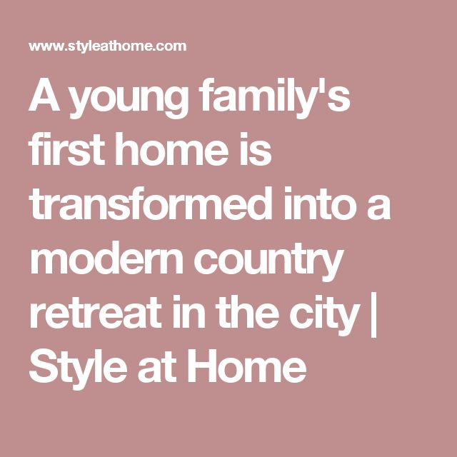 A young family's first home is transformed into a modern country retreat in the city   Style at Home