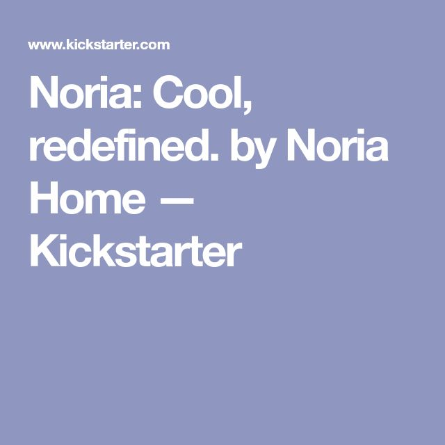 Noria: Cool, redefined. by Noria Home — Kickstarter