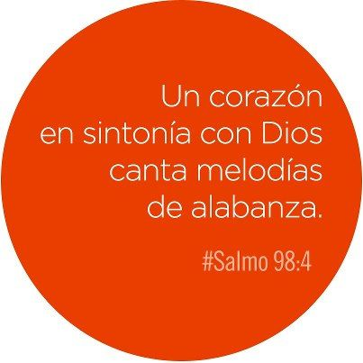 Un corazón en sintonía con Dios canta melodías de alabanza.- Salmo 98:4
