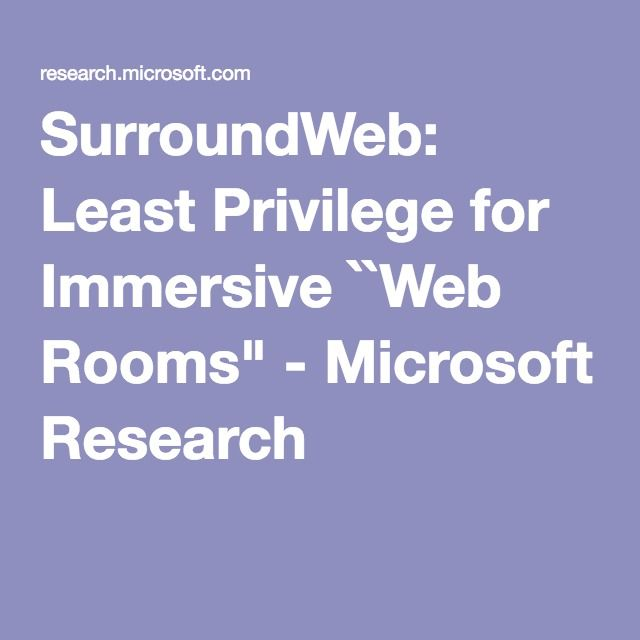 "SurroundWeb: Least Privilege for Immersive ``Web Rooms"" - Microsoft Research"