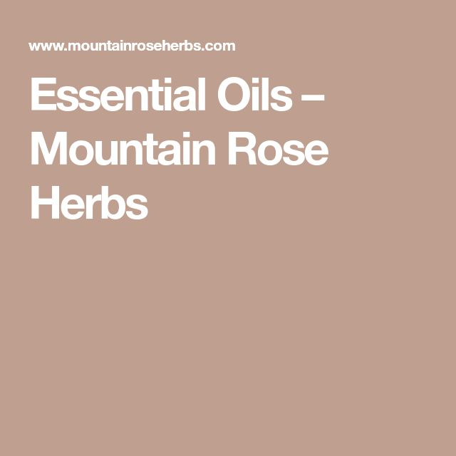 Essential Oils – Mountain Rose Herbs