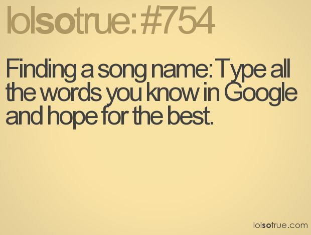 that's how you do it.: 754, Lol So True, My Life, Lolsotrue, 100, It Works, Song Lyrics, Haha So True, Finding Songs