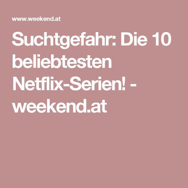 Suchtgefahr: Die 10 beliebtesten Netflix-Serien! - weekend.at