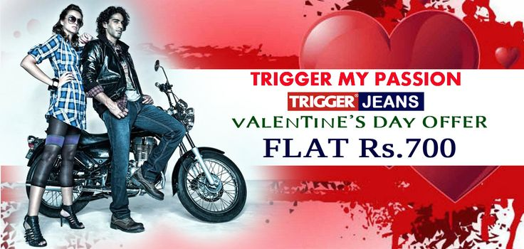 Branded trigger jeans present valentine's day offer  Flat rs.700 for prepaid customer's only Don't miss it Only on : www.trigger.in