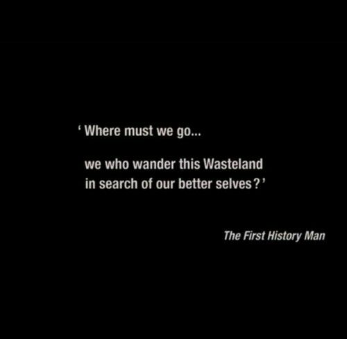 The First History Man, quote from Mad Max Fury Road.