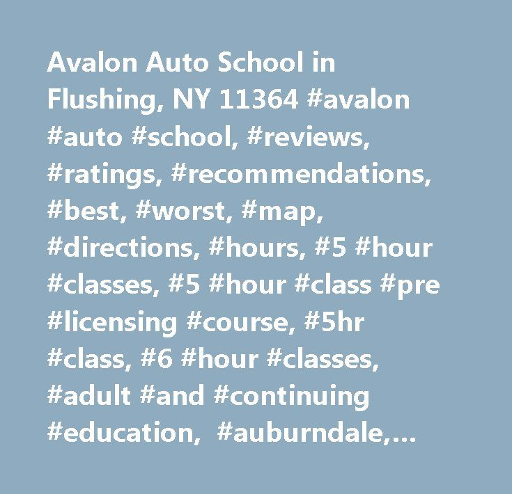 Avalon Auto School in Flushing, NY 11364 #avalon #auto #school, #reviews, #ratings, #recommendations, #best, #worst, #map, #directions, #hours, #5 #hour #classes, #5 #hour #class #pre #licensing #course, #5hr #class, #6 #hour #classes, #adult #and #continuing #education, #auburndale, #auto #driving #school, #auto #mechanic #schools, #automobile #driving #instruction, #automobile #driving #schools, #automotive, #autos, #behind #the #wheel, #business # # #vocational #schools, #business…