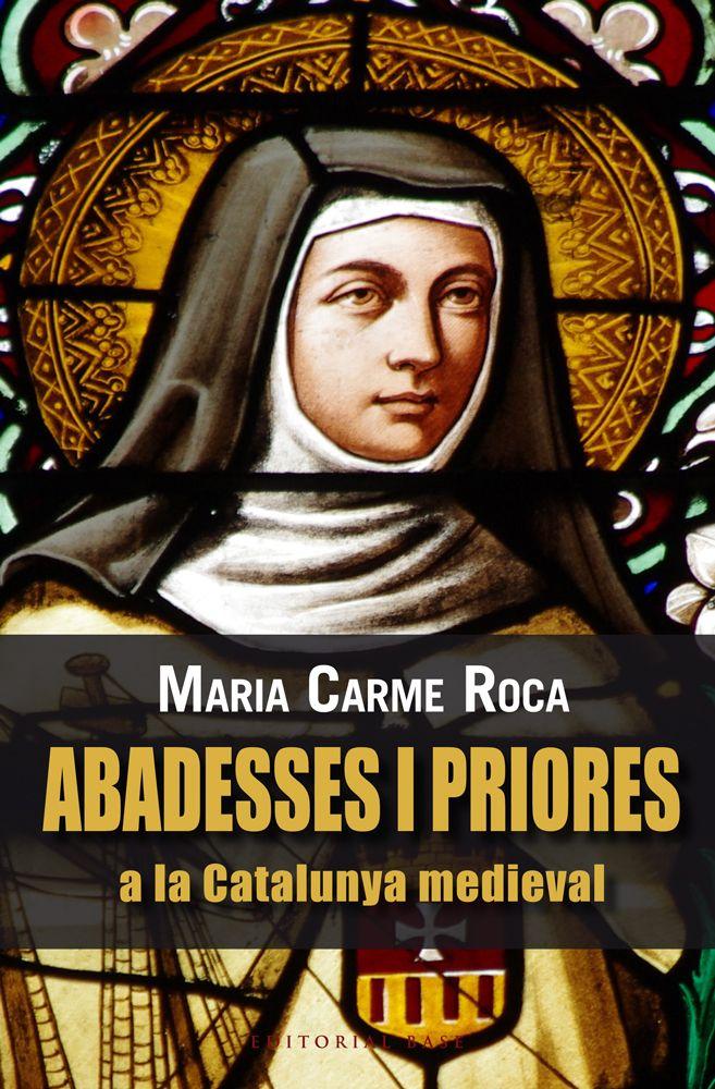 MARÇ-2016. Maria Carme Rosa. Abadesses i priores a la Catalunya medieval. 92(467.1)ROC
