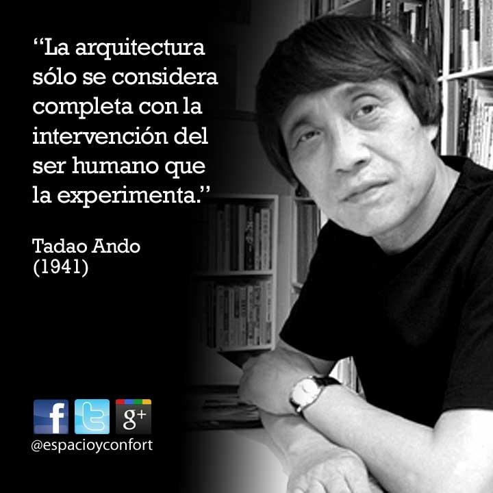 #FRASES La arquitectura sólo se considera completa con la intervención del ser humano que la experimenta. Tadao Ando www.espacioyconfort.com.ar
