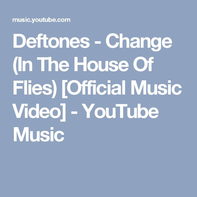 Deftones - Change (In The House Of Flies) [Official Music Video] - YouTube Music